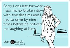 funny quote late for work ex broken down had to drive by nine times before he saw me laughing at him
