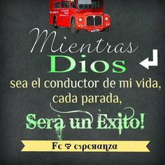 Mientras Dios sea el conductor de mi vida, cada parada, será un éxito!