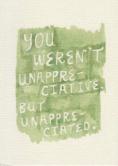 you weren't unappreciative but unappreciated !