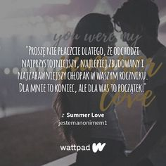 """Read """"Zrobię dla Ciebie wszystko"""" from the story Summer Love by with reads. Wattpad Books, Summer Of Love, Quotation, Sad, Reading, Quotes, Life, Quotations, Quote"""