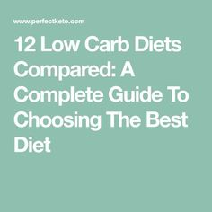 12 Low Carb Diets Compared: A Complete Guide To Choosing The Best Diet
