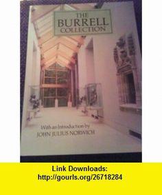 The Burrell Collection (9780004356808) John Julius Norwich , ISBN-10: 0004356802  , ISBN-13: 978-0004356808 , ASIN: B003X8B6FE , tutorials , pdf , ebook , torrent , downloads , rapidshare , filesonic , hotfile , megaupload , fileserve