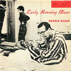 Herbie Mann has the Early Morning Blues