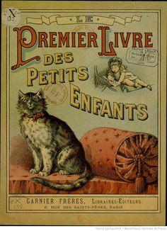 ¤Le premier Livre des petits enfants, 1895.Garnier Frères, libraires Editeurs, 8 rue des Saints-Pères, Paris. Nice cat on cover