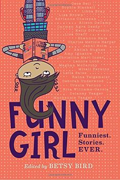 """""""Funny Girl"""" by Betsy Bird. """"Funny Girl is a collection of uproarious stories, rollicking comics, rib-tickling wit, and more, from 25 of today's funniest female writers for kids. 4th Grade Books, Grade 3, Fourth Grade, New Books, Good Books, Funny Books For Kids, Book Funny, Thing 1, Chapter Books"""