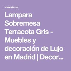 Lampara Sobremesa Terracota Gris - Muebles y decoración de Lujo en Madrid | Decoradores online | Friso Decoración