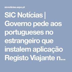 SIC Notícias | Governo pede aos portugueses no estrangeiro que instalem aplicação Registo Viajante no telemóvel
