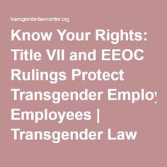 Know Your Rights: Title VII and EEOC Rulings Protect Transgender Employees | Transgender Law Center