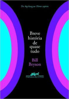 Breve História de Quase Tudo - Livros na Amazon.com.br