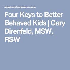 Four Keys to Better Behaved Kids   Gary Direnfeld, MSW, RSW