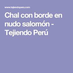 Chal con borde en nudo salomón - Tejiendo Perú