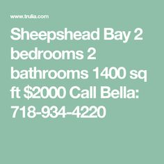 Sheepshead Bay 2 bedrooms 2 bathrooms 1400 sq ft $2000 Call Bella: 718-934-4220