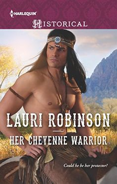 Her Cheyenne Warrior (Harlequin Historical Book by Lauri Robinson romance novels books lisa kleypas Action Adventure ebook hardcover series teen love story Historical Romance Novels, Historical Fiction Books, Cheyenne Warrior, Native American Movies, Let Go Of Everything, Fantasy Love, Books You Should Read, Bradford, Horse