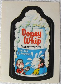 The first series of Topps Wacky Packages stickers from 1973. DOPEY WHIP