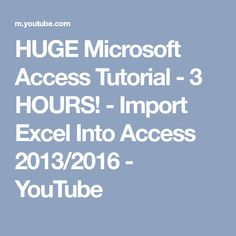 HUGE Microsoft Access Tutorial - 3 HOURS! - Import Excel Into Access 2013/2016 - YouTube