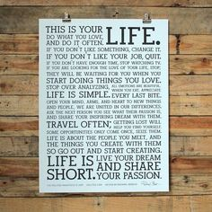 This is your life. Do what you love and do it often. If you don't like your job; quit...Read the Holstee Manifesto and get the original letterpress poster today!