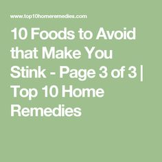 10 Foods to Avoid that Make You Stink - Page 3 of 3 Top 10 Home Remedies, Self Conscious, Foods To Avoid, Apple Cider, Facts, Make It Yourself, How To Make, Knowledge, Truths