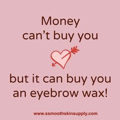 Money can't buy you love, but I can buy you an eyebrow wax! #quoteseyebrows