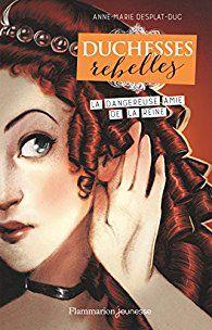 Duchesses rebelles, tome 2 : La dangereuse amie de la reine par Anne-Marie Desplat-Duc