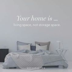 Only have items in your home that you believe to be useful, beautiful, or nourish your life.