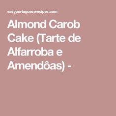 Almond Carob Cake (Tarte de Alfarroba e Amendôas) -