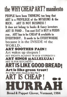 """Why Cheap Art Manifesto"" from Bread & Puppet Theatre. Vermont, 1984. http://breadandpuppet.org/cheap-art/why-cheap-art-manifesto"