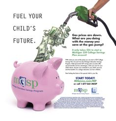 Gas prices are down. What are you doing with the money you save at the gas pump? It only takes $25 to start a Michigan 529 College Savings Account. To learn more, please visit us at www.MIsaves.com or call us at 1-877-861-MESP