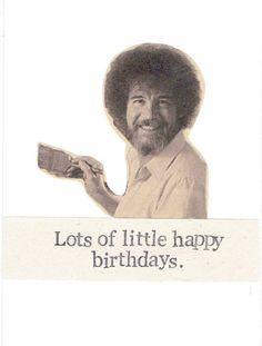 Lots of Little Happy Birthdays Funny Birthday Card Bob Ross BlueSpecsStudio + Etsy Funny Happy Birthday Meme, Happy Birthday Sister, Happy Birthday Images, Happy Birthday Greetings, Birthday Love, Birthday Messages, Funny Birthday Cards, Birthday Pictures, Birthday Quotes