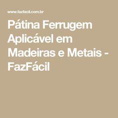 Pátina Ferrugem Aplicável em Madeiras e Metais - FazFácil
