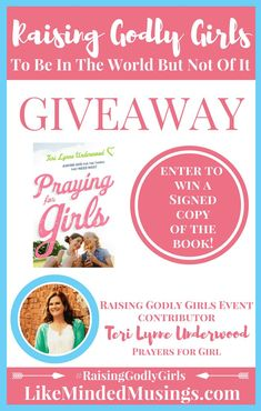 "Enter the giveaway to win a Signed Copy of the Book, ""Praying for Girls: Asking God for the Things They Need Most ""! Teri Lynne Underwood of Prayers for Girls. #RaisingGodlyGirls #BiblicalParenting"