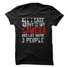 All I Care About Is My Camera T Shirts, Hoodies. Check price ==► https://www.sunfrog.com/Hobby/All-I-Care-About-Is-My-Camera-Funny-Shirt-.html?41382 $19