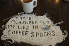"""Free Verse: T. Eliot, """"I have measured out my life with coffee spoons"""" - Submitted by Amy T. from San Luis Obispo, CAFrom """"The Love Song of J. Coffee Spoon, Coffee Art, Coffee Cups, Drink Coffee, Coffee Zone, Coffee Blog, All You Need Is, Just In Case, I Love Coffee"""