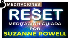 SUSCRÍBETE A NUESTRO CANAL: http://goo.gl/kYvjnt Suzanne Powell nos ofrece una meditación del Reset.