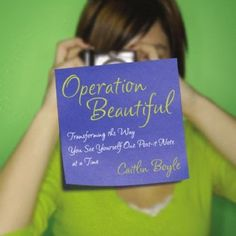 Operation Beautiful: Transforming the Way You See Yourself One Post-it Note at a Time ~ An empowering book with photos, notes, and true stories about an underground campaign to recognize the true beauty within every woman. Just Say No, The Way You Are, Resident Assistant, Operation, You Are Beautiful, Beautiful Notes, Body Image, True Beauty, Reading Lists