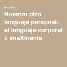 Nuestro otro lenguaje personal: el lenguaje corporal « imaXinante