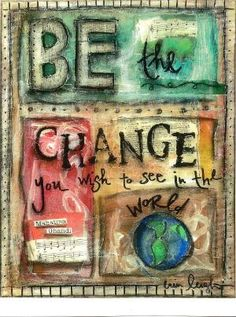 BE THE CHANGE - Ghandi