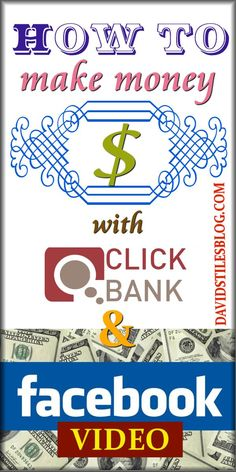 HOW TO MAKE MONEY WITH CLICKBANK AND FACEBOOK (VIDEO). From: DavidStilesBlog.com