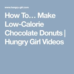 How To… Make Low-Calorie Chocolate Donuts   Hungry Girl Videos