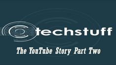 TechStuff   The YouTube Story Part Two