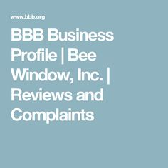 BBB Business Profile | Bee Window, Inc. | Reviews and Complaints
