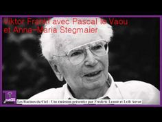 Viktor Frankl avec Pascal le Vaou et Anna-Maria Stegmaier - YouTube