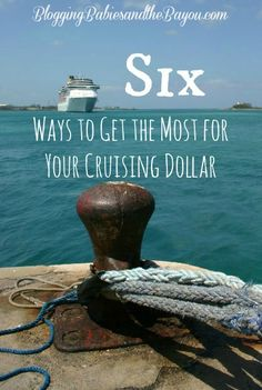 Six Ways to Get the Most out of your Cruising Money- Cruise Money
