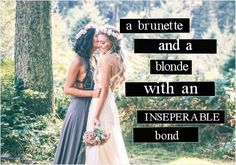 A brunette and a blonde with an inseparable bond, best friends, bestie, meme, Instagram, quote, friend goals, eriinbrowne, photography, love, girls, beautiful, beauty memes, friend memes, tag your bestie, tag, share, Twitter, Facebook, wedding, Reddit, tumblr, Pinterest, goals, inspo, inspiration, teen, hair, long, quote of the day,