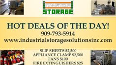 HOT DEALS OF THE DAY!  SLIP SHEETS $2,500 APPLIANCE CLAMP $2,500 FANS $100 FIRE EXTINGUISHERS $25 909-793-5914  www.industrialstoragesolutionsinc.com