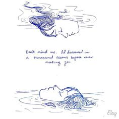 """7.3.16. """"Don't mind me. I'd drowned in a thousand oceans before ever meeting…"""