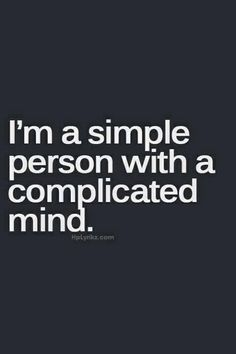 Short Quotes about life- I am a simple person with a complicated mind Life Is Too Short Quotes, Quotes To Live By, Me Quotes, Amazing Short Quotes, Quotes That Describe Me, Famous Quotes, The Words, Great Quotes, Inspirational Quotes