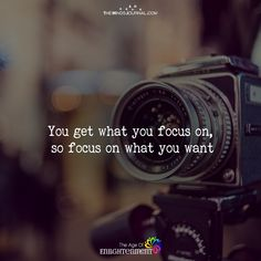 You Get What You Focus On - https://themindsjournal.com/you-get-what-you-focus-on/