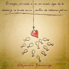 〽El corazón, por miedo a no ser amado, huye de la soledad y se hunde en un pantano de relaciones falsas....Alejandro Jodorowsky