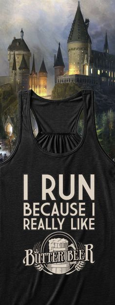 I Run Because I Really Like Butter Beer.  Harry Potter workout motivation!  Printed in multiple colors get yours before these run out!  Click on the image to reserve yours.