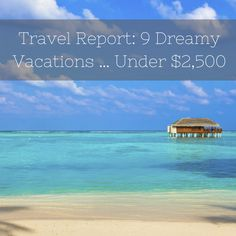 2014 Travel Report: 9 Dreamy Vacations … Under $2,500